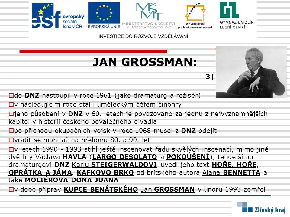 JAN GROSSMAN: 3] do DNZ nastoupil v roce 1961 (jako dramaturg a režisér) v následujícím roce stal i uměleckým šéfem činohry.